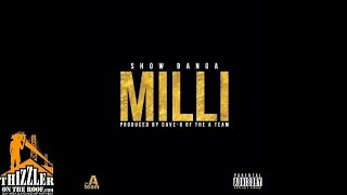 Show Banga - Milli (Prod. Dave-O of The A-Team) [Thizzler.com]
