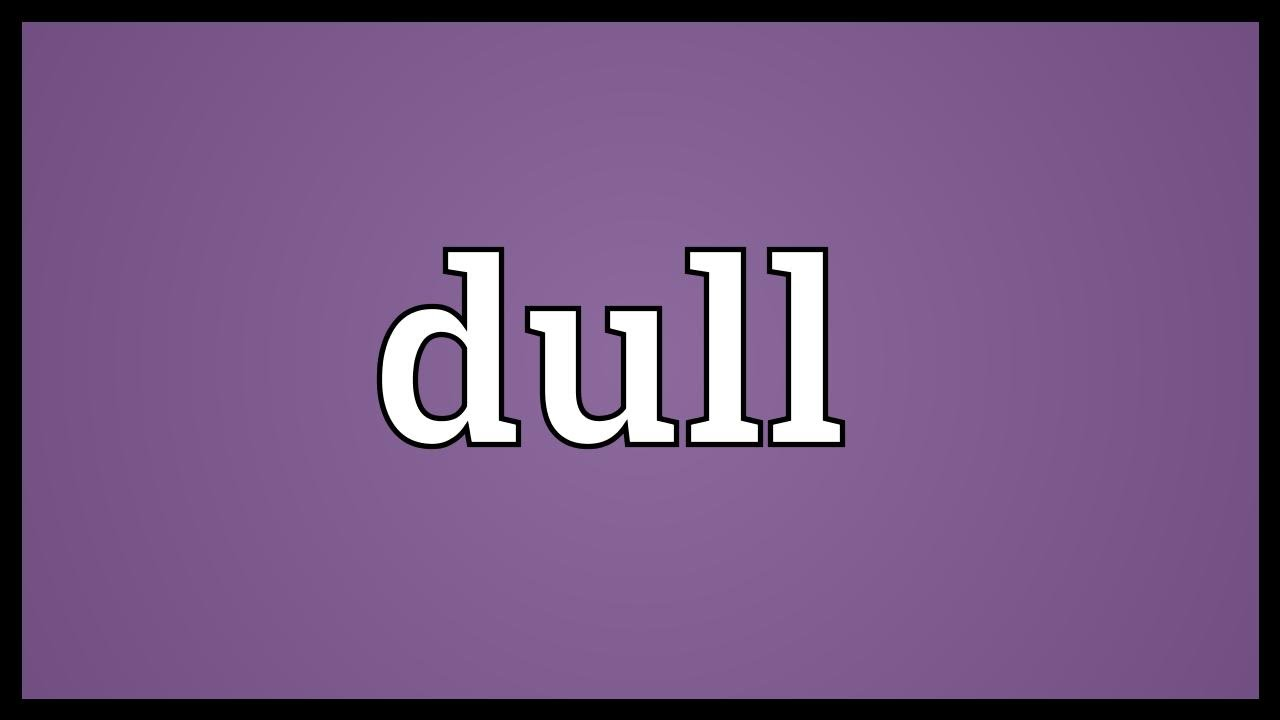 Dull Meaning - YouTube