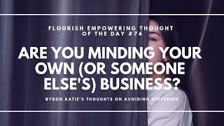 Are you minding your own (or someone else's) business? - Flourish Empowering Thought of the Day