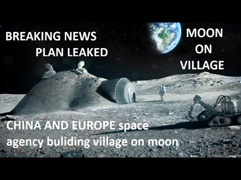Moon village ! china and Europe space agency are going to construct a village on