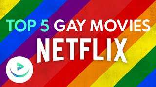 Top 5 gay movies you can watch on Netflix