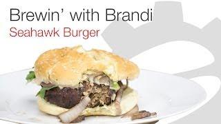 Brewin' With Brandi: Seahawk Burger
