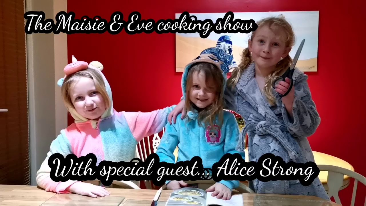 Maisie, Eve and Alice cooking show!