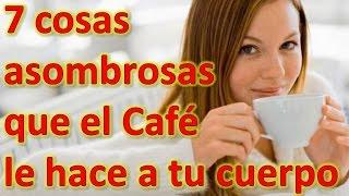 Beneficios del Café y 7 cosas asombrosas que le hace a tu cuerpo
