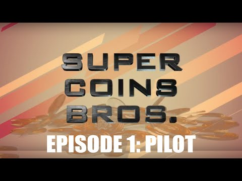 SUPER COIN BROS. - Episode 1: Pilot