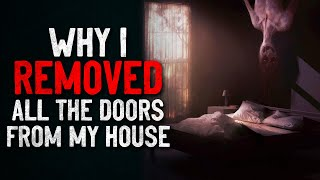 """Why I removed all the doors from my house"" Creepypasta"