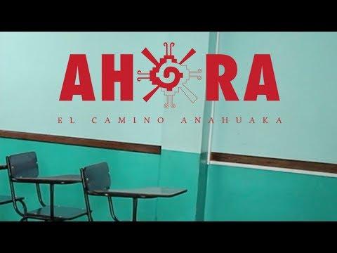 Serie Documental ¨AHORA¨ Segundo Capítulo ¨El Camino Anahuaka¨