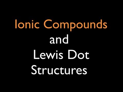 Ionic Compounds: Lewis Dot Structures