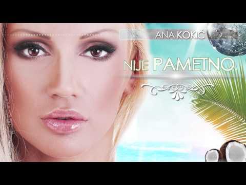 Ana Kokic - Nije pametno - (Audio 2013)