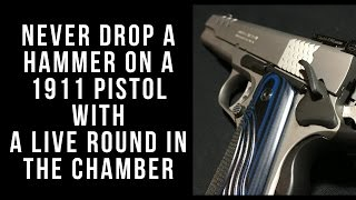 Never drop a hammer on a 1911 pistol with a live round in the chamber