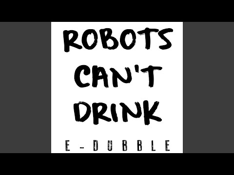 Robot's Can't Drink
