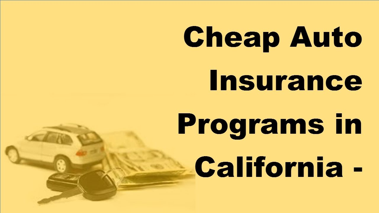 Who Has The Cheapest Car Insurance >> Cheap Auto Insurance Programs In California 2017 Car Insurance Policy Coverage