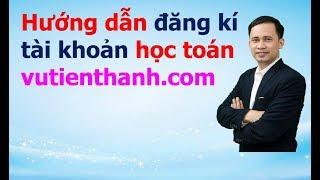 Hướng dẫn đăng ký học toán tài khoản tại website vutienthanh.com