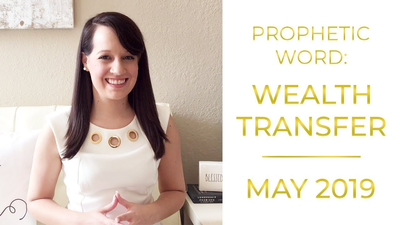 Prophetic Word May 2019: Wealth Transfer is coming