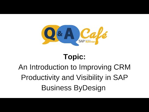 Q&A Café: An Introduction to Improving CRM Productivity and Visibility in SAP ByDesign