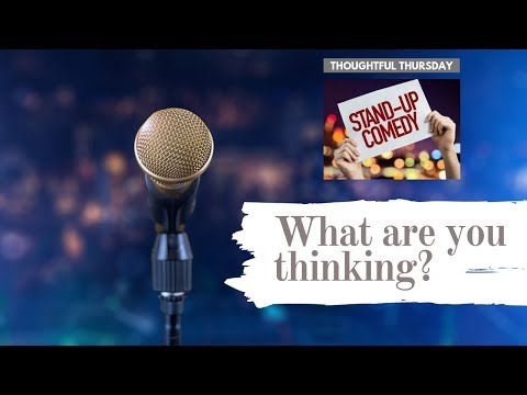What Are You Thinking? - Stand Up Comedy - Thoughtful Thursday 2