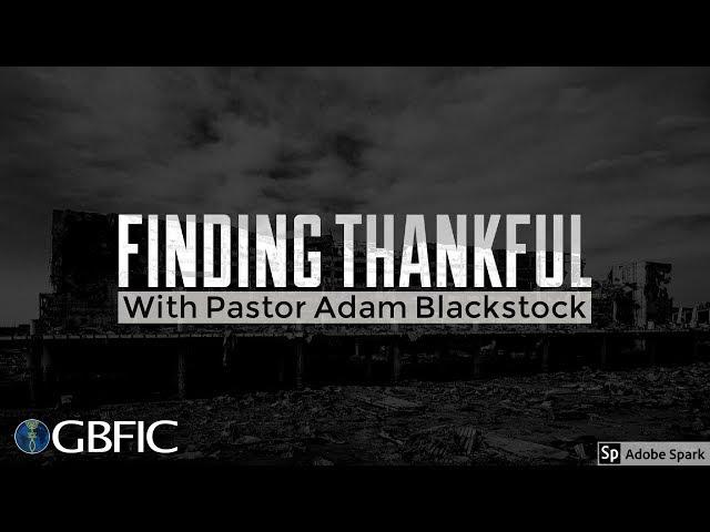 Finding Thankfulness - Pastor Adam Blackstock