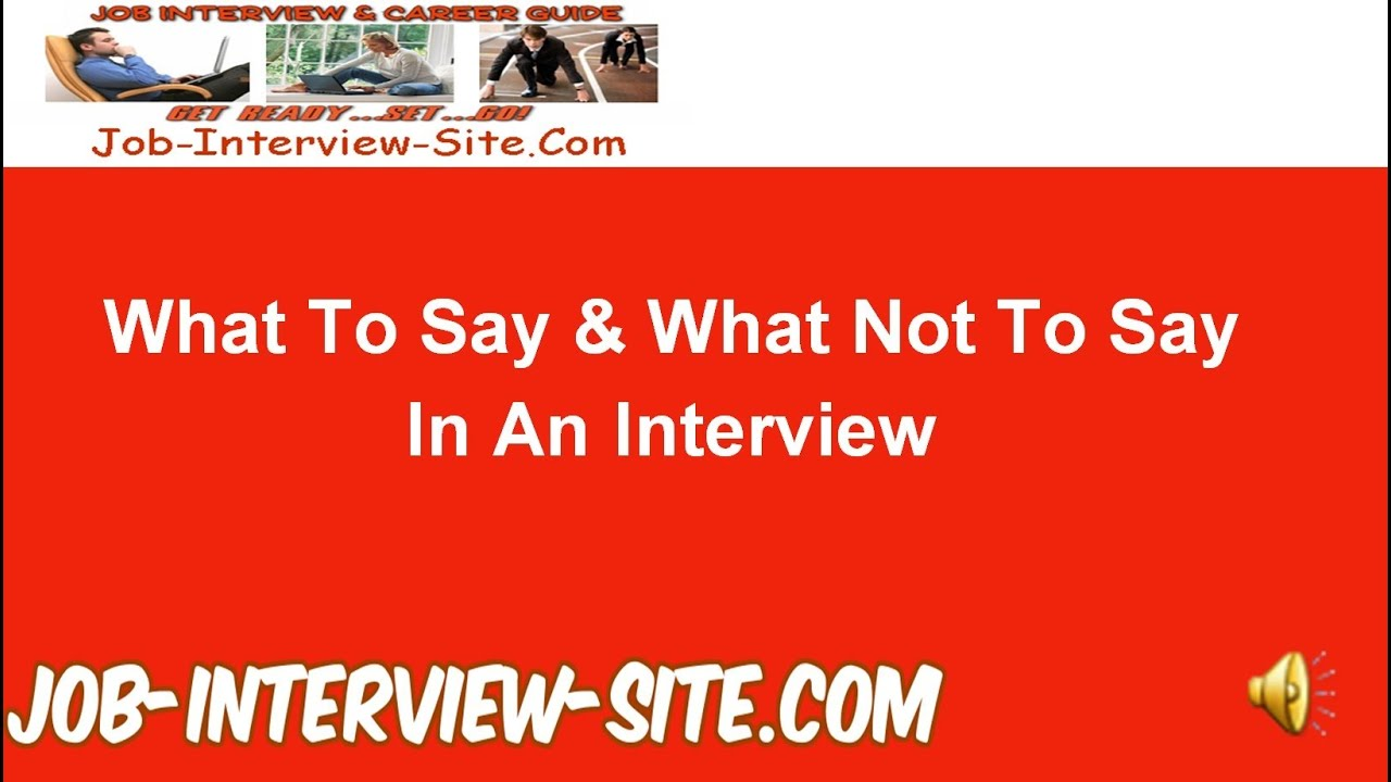 what to say what not to say in an interview what to say what not to say in an interview