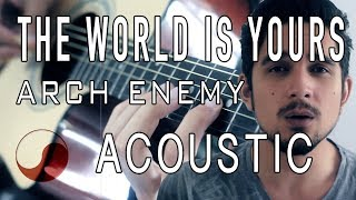 ☯ The World Is Yours - Arch Enemy    ACOUSTIC COVER by Rabin Miguel