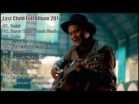 Last Child Full Album Terbaru 2017   Lagu PilihanTerbaik Dan Terbaru 2017