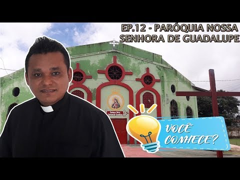 Você Conhece Ep.12 - Paróquia Nossa Senhora de Guadalupe