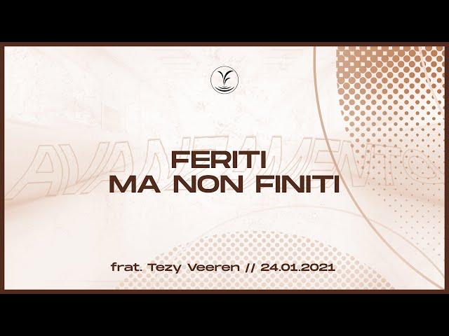 24.1 - Feriti ma non finiti - Frat. Tezy Veeren - Chiesa Sorgente di Vita