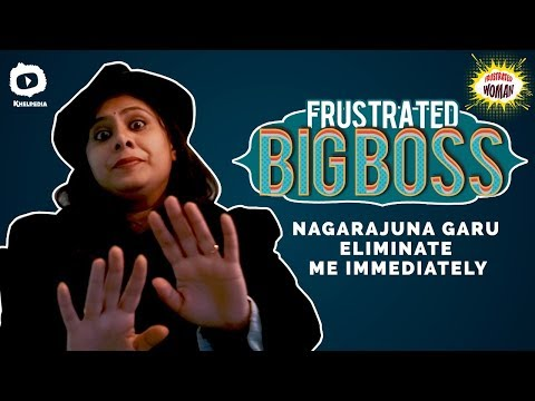 Frustrated Woman As Frustrated Big Boss | Frustrated Woman Comedy Web Series | Sunaina | Khelpedia