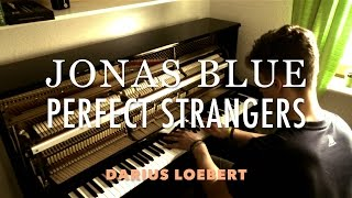 Jonas Blue - PERFECT STRANGERS (Piano Cover) HD