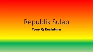 Gambar cover Republik Sulap - Tony Q Rastafara Full Lyrics