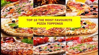 TOP 10 THE MOST FAVOURITE PIZZA TOPPINGS