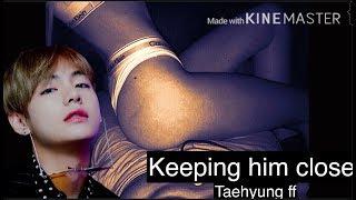 """Bts Taehyung ff  Ep.1 """"Keeping him close"""" (16+)"""