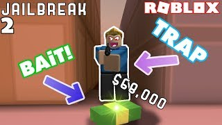 Baiting Criminals with Money in Jailbreak!! (Part 2) Roblox Jailbreak Nub the Bounty Hunter