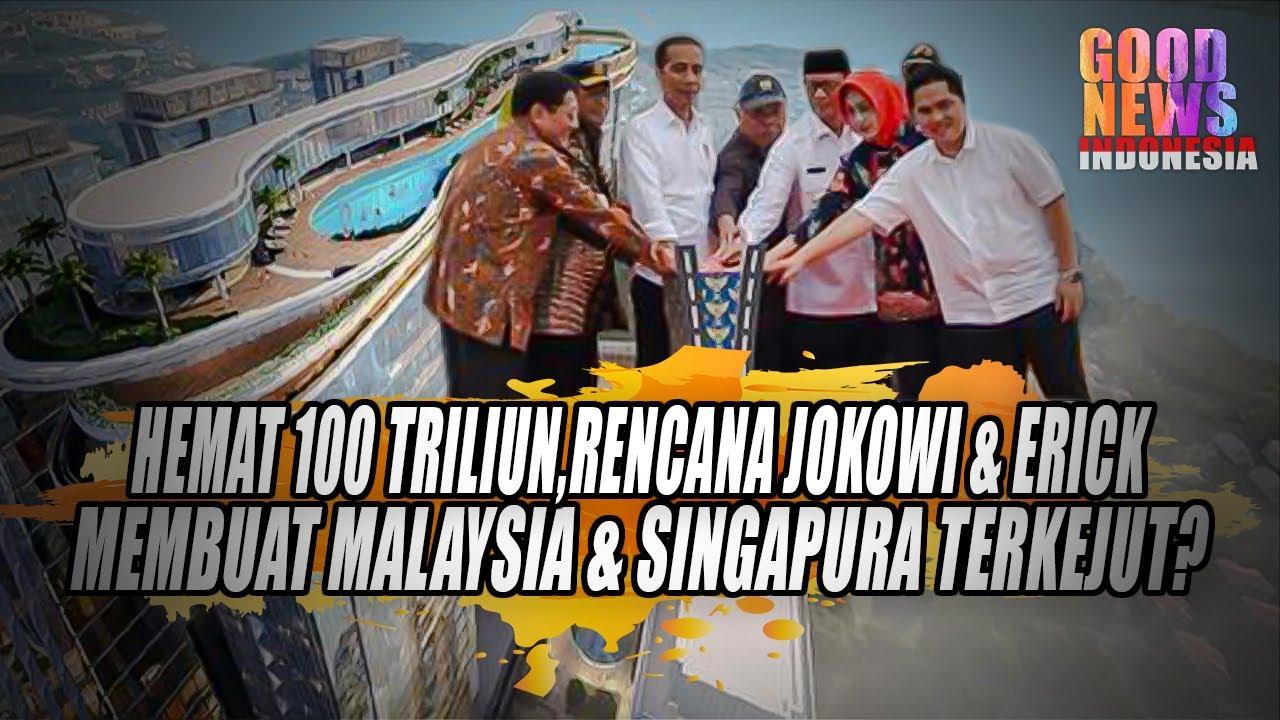 RENCANA BESAR JOKOWI DAN ERICK MEMBUAT MALAYSIA DAN SINGAPURA TERKEJUT?