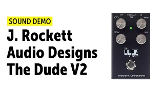 J. Rockett Audio Designs The Dude V2 - Sound Demo (no talking)