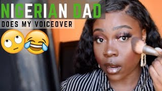 NIGERIAN DAD ALSO DOES MY MAKEUP VOICEOVER! LOL