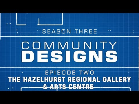 Community Designs - S03E02 - The Hazelhurst Regional Gallery & Arts Centre