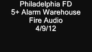 Philadelphia PA, 5+ Alarm Warehouse Fire Audio 4/9/12