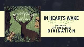 Watch In Hearts Wake Release the Moon video