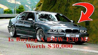 Is Buying A BMW E39 M5 IN 2020 Worth $30K ???
