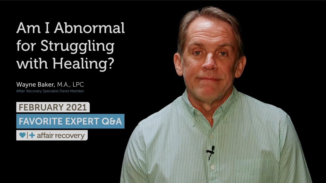 February 2021 Favorite Expert Q&A - Am I Abnormal for Struggling with Healing?