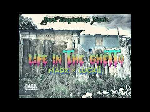 MadX ft Luckii - Life In The Ghetto