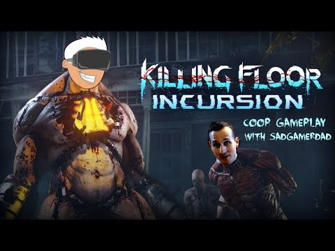Killing Floor Incursion Coop With Sadgamerdad Oculus Rift Touch Gameplay Youtube