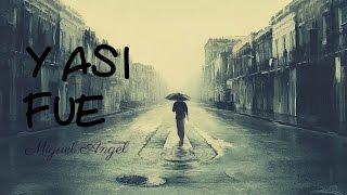 Y ASÍ FUE - MIGUEL ANGEL (letra)