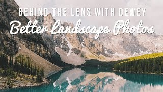 Behind the Lens with Dewey: Ep 3 - Better Landscape Photos thumbnail