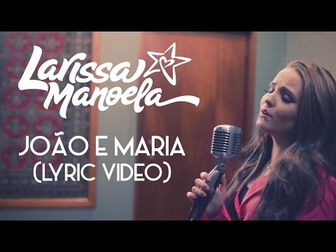 99d7b6008a07b João e Maria - Larissa Manoela - LETRAS.MUS.BR