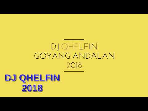 DJ QHELFIN - GOYANG ANDALAN 2018 ( OFFICIAL AUDIO )