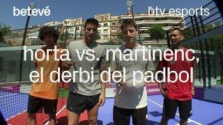 Horta vs. Martinenc, el derbi del Padbol - btv esports   betevé