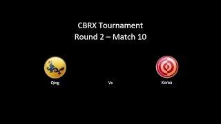 CBRX Tournament - Round 2 Match 10 - Qing vs Korea