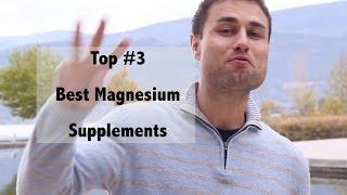 Best Top Three Magnesium Supplements