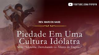 Piedade Em Uma Cultura Idólatra - Hebreus 11:23;29 | Rev. Marcos Nass